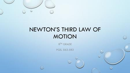 NEWTON'S THIRD LAW OF MOTION 8 TH GRADE PGS. 563-583.