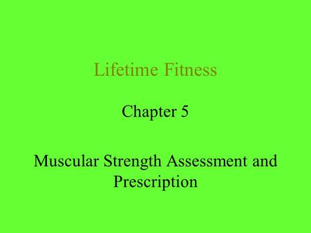 Lifetime Fitness Chapter 5 Muscular Strength Assessment and Prescription.