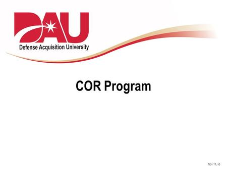 COR Program Nov 11, v5. Learn. Perform. Succeed. Terminal Learning Objective: Given various unique contingency environments determine the issues and determine.