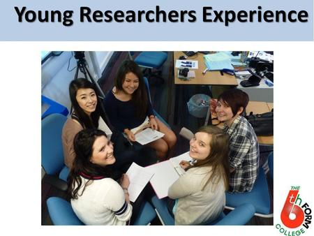 Young Researchers Experience. What insight can be gained from consultation with students? Our project was 3fold in aims: – A group of students with an.