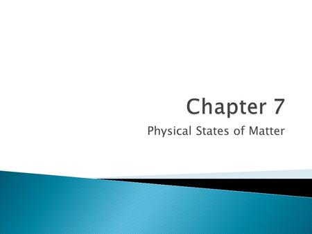 Physical States of Matter.  Existing as a gas, liquid, or solid depends on: ◦ Balance between the kinetic energy of it particles ◦ The strength of.