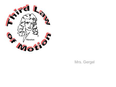 Mrs. Gergel. Newton's Third Law For every action, there is an equal and opposite reaction.