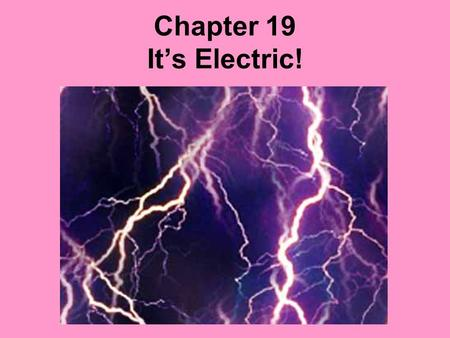 Chapter 19 It's Electric!. Going Back to Basics A charge is not something you can see, weigh, or define, but you can observe how charge affects the behavior.