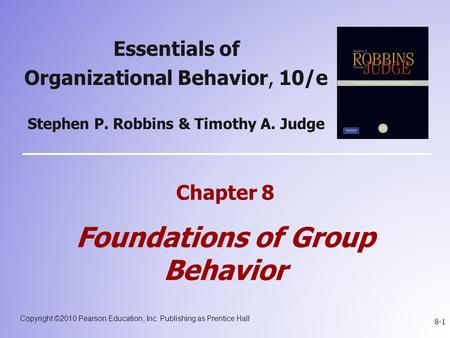 Copyright ©2010 Pearson Education, Inc. Publishing as Prentice Hall 8-1 Essentials of Organizational Behavior, 10/e Stephen P. Robbins & Timothy A. Judge.