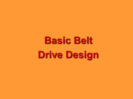 Basic Belt Drive Design Size Shaft Size Belt Drive Basics Motor Nameplate Rated HP Speed Efficiency Center Distance (center shaft to center shaft) Take-up/Installation.