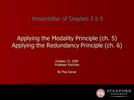 Presentation of Chapters 5 & 6 Applying the Modality Principle (ch. 5) Applying the Redundancy Principle (ch. 6) October 27, 2005 Professor Paul Kim By.
