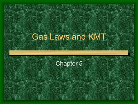 Gas Laws and KMT Chapter 5.