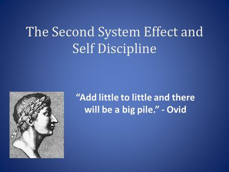 "The Second System Effect and Self Discipline ""Add little to little and there will be a big pile."" - Ovid."