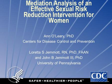 Mediation Analysis of an Effective Sexual Risk Reduction Intervention for Women Ann O'Leary, PhD Centers for Disease Control and Prevention Loretta S Jemmott,