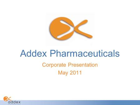 Addex Pharmaceuticals Corporate Presentation May 2011.