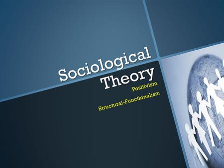 Sociological Theory PositivismStructural-Functionalism.