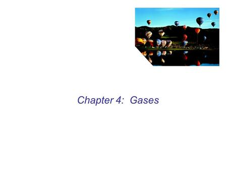 Chapter 4: Gases. Pressure and Temperature macroscopic – large when compared to the molecular scale macroscopic properties – relatively small set of quantities.