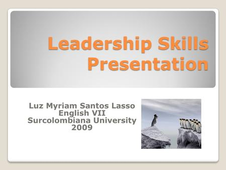 Leadership Skills Presentation Luz Myriam Santos Lasso English VII Surcolombiana University 2009.