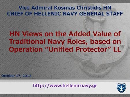 Vice Admiral Kosmas Christidis HN CHIEF OF HELLENIC NAVY GENERAL STAFF October 17, 2012 HN Views on the Added Value of Traditional Navy Roles, based on.