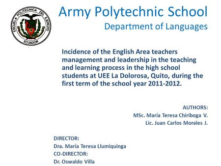 Army Polytechnic School Department of Languages Incidence of the English Area teachers management and leadership in the teaching and learning process in.