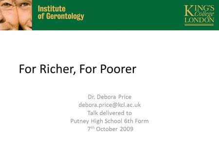 For Richer, For Poorer Dr. Debora Price Talk delivered to Putney High School 6th Form 7 th October 2009.