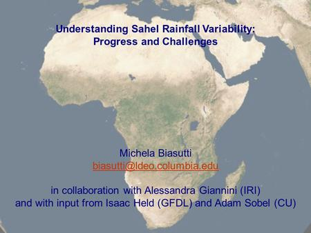 Understanding Sahel Rainfall Variability: Progress and Challenges Michela Biasutti in collaboration with Alessandra Giannini.