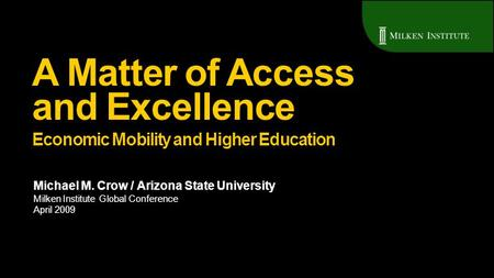 Source: International Monetary Fund. A Matter of Access and Excellence Economic Mobility and Higher Education Michael M. Crow / Arizona State University.