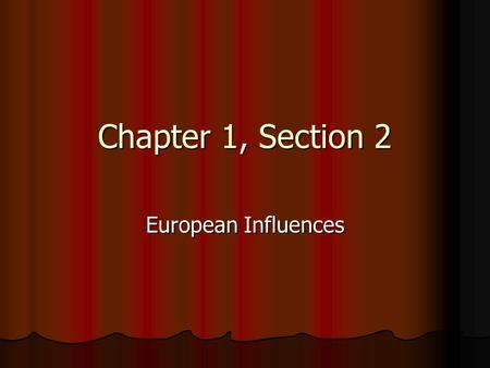 Chapter 1, Section 2 European Influences. Vocabulary Democracy - system of government in which authority rests with the people Direct Democracy - system.