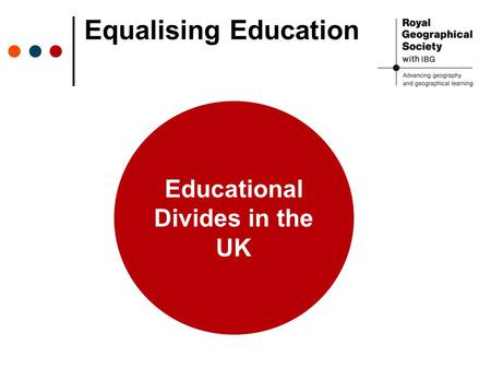 Equalising Education Educational Divides in the UK.