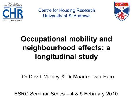 Centre for Housing Research, University of St Andrews Occupational mobility and neighbourhood effects: a longitudinal study ESRC Seminar Series – 4 & 5.