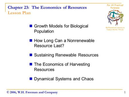 Chapter 23: The Economics of Resources Lesson Plan Growth Models for Biological Population How Long Can a Nonrenewable Resource Last? Sustaining Renewable.