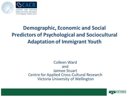 Demographic, Economic and Social Predictors of Psychological and Sociocultural Adaptation of Immigrant Youth Colleen Ward and Jaimee Stuart Centre for.