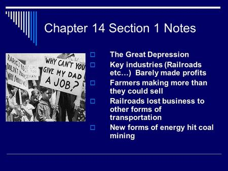 Chapter 14 Section 1 Notes  The Great Depression  Key industries (Railroads etc…) Barely made profits  Farmers making more than they could sell  Railroads.