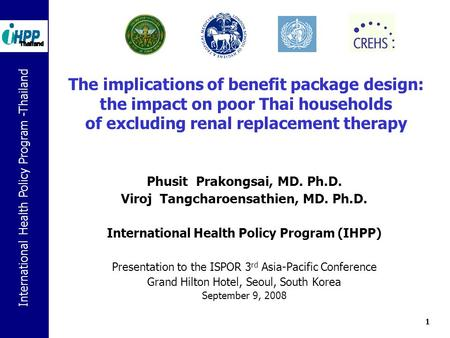 International Health Policy Program -Thailand 1 The implications of benefit package design: the impact on poor Thai households of excluding renal replacement.