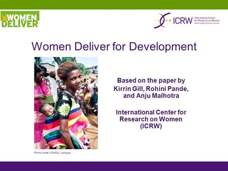 Based on the paper by Kirrin Gill, Rohini Pande, and Anju Malhotra International Center for Research on Women (ICRW) Women Deliver for Development Photo.
