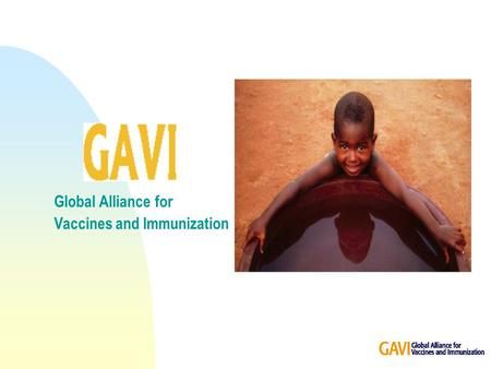 Global Alliance for Vaccines and Immunization. WHAT IS GAVI ?