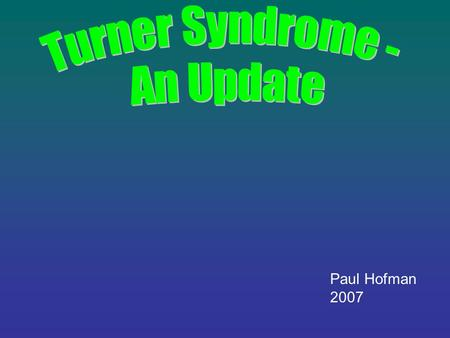 Paul Hofman 2007. Karyotype versus Phenotype in Turner Syndrome Karyotype = chromosomal structure Phenotype = Physical characteristics – 'how the person.
