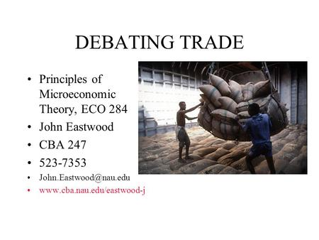 DEBATING TRADE Principles of Microeconomic Theory, ECO 284 John Eastwood CBA 247 523-7353