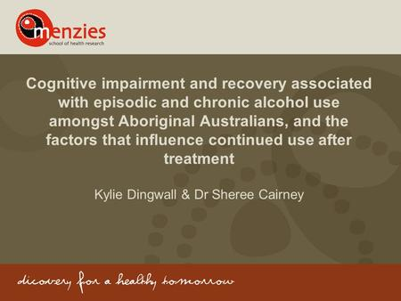 Cognitive impairment and recovery associated with episodic and chronic alcohol use amongst Aboriginal Australians, and the factors that influence continued.