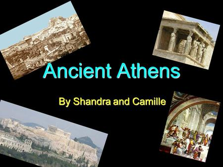 By Shandra and Camille Ancient Athens. Time Period Greek Colonization began in the 11 th to 10 th century BCE, the city-state of Athens was part of the.