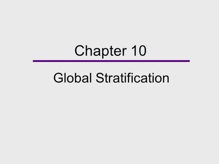 Chapter 10 Global Stratification. Chapter Outline  Global Stratification  Theories of Global Stratification  Consequences of Global Stratification.