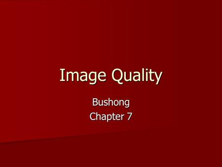 Image Quality Bushong Chapter 7.