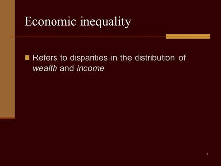 1 Economic inequality Refers to disparities in the distribution of wealth and income.