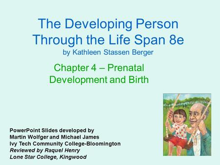 The Developing Person Through the Life Span 8e by Kathleen Stassen Berger Chapter 4 – Prenatal Development and Birth PowerPoint Slides developed by Martin.