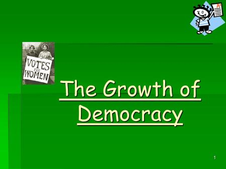1 The Growth of Democracy 2 Plan: We will examine the legislation that was passed under the following headings:  Widening the Franchise  Fairer Elections.