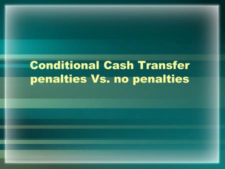 Conditional Cash Transfer penalties Vs. no penalties.