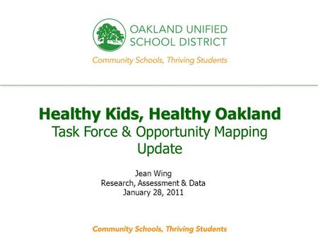 Every student. every classroom. every day. Healthy Kids, Healthy Oakland Healthy Kids, Healthy Oakland Task Force & Opportunity Mapping Update Jean Wing.