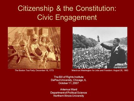 Citizenship & the Constitution: Civic Engagement The Bill of Rights Institute DePaul University, Chicago, IL October 11, 2007 Artemus Ward Department of.