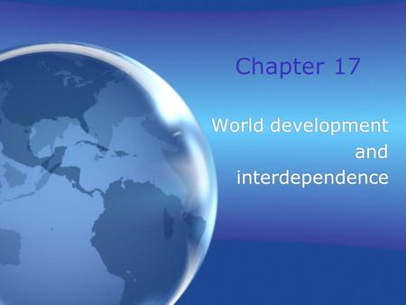Chapter 17 World development and interdependence World development and interdependence.