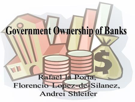 Two theories: Government ownership of banks (GOB) should be more prevalent in poorer countries, with less developed financial markets, with less well-
