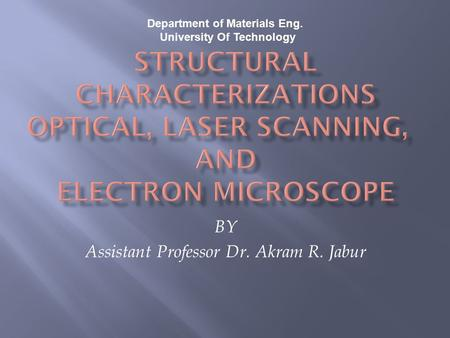 BY Assistant Professor Dr. Akram R. Jabur Department of Materials Eng. University Of Technology.