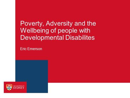 Poverty, Adversity and the Wellbeing of people with Developmental Disabilites Eric Emerson.