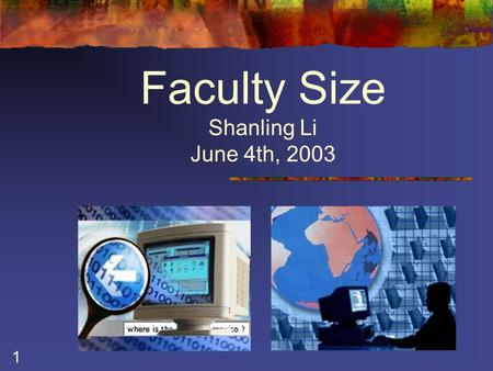1 Faculty Size Shanling Li June 4th, 2003. 2 Finding Optimal Size of Our Faculty Issues:  Current and Future Demands  Resource Availability (faculty.