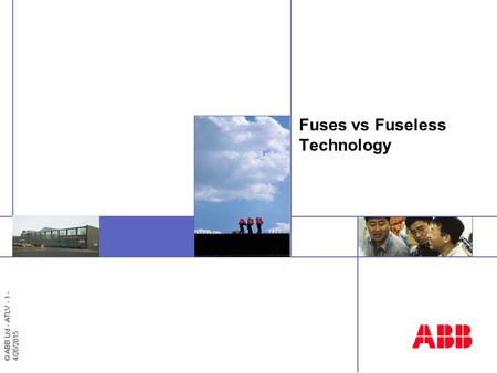 © ABB Ltd - ATLV - 1 - 4/26/2015 Insert image here Fuses vs Fuseless Technology.