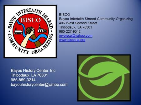BISCO Bayou Interfaith Shared Community Organizing 406 West Second Street Thibodaux, LA 70301 985-227-9042  Bayou History.